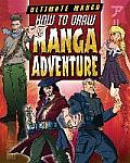 How to Draw Manga Adventure (Ultimate Manga)