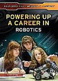 Powering Up a Career in Robotics (Preparing for Tomorrow's Careers)