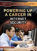 Powering Up a Career in Internet Security (Preparing for Tomorrow's Careers)