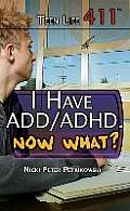 I Have ADD/ADHD. Now What? (Teen Life 411)