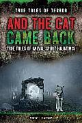 And the Cat Came Back: True Tales of Animal Spirit Hauntings (True Tales of Terror)