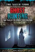 Ghost Hunting: True Tales of Poltergeist Investigations (True Tales of Terror)