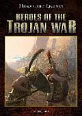 Heroes of the Trojan War (Heroes and Legends)