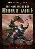 The Knights of the Round Table (Heroes and Legends)