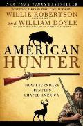 American Hunter: How Legendary Hunters Shaped America