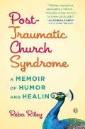 Post-Traumatic Church Syndrome: A Memoir of Humor and Healing