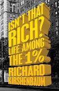 Isn't That Rich?: Life Among the 1 Percent