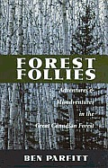 Forest Follies: Adventures and Misadventures in the Great Canadian Forest