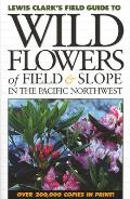 Wild Flowers of Field & Slope in the Pacific Northwest (Lewis Clark's Field Guide To...)