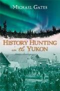 History Hunting in the Yukon