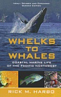 Whelks to Whales: Coastal Marine Life of the Pacific Northwest, Revised Second Edition