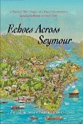Echoes Across Seymour: A History of North Vancouver's Eastern Communities Including Dollarton and Deep Cove