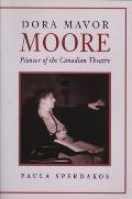 Dora Mavor Moore: Pioneer of the Canadian Theatre