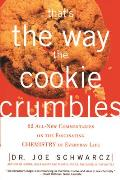 That's the Way the Cookie Crumbles: 62 All-New Commentaries on the Fascinating Chemistry of Everyday Life