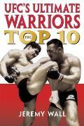Ufc's Ultimate Warriors: The Top 10