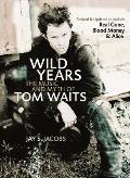Wild Years: The Music and Myth of Tom Waits