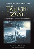 Dimensions Behind the Twilight Zone A Backstage Tribute to Televisions Groundbreaking Series