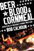Beer, Blood and Cornmeal: Seven Years of Incredibly Strange Wrestling Cover
