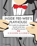 Inside Pee-Wee's Playhouse: The Untold, Unauthorized, and Unpredictable Story of a Pop Phenomenon Cover