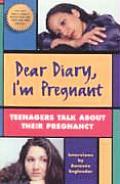 Dear Diary, I'm Pregnant: Teenages Talk about Their Pregnancy