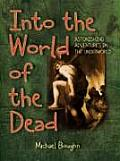 Into the World of the Dead: Astonishing Adventures in the Underworld