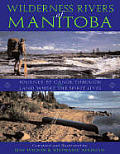 Wilderness Rivers of Manitoba: Journey by Canoe Through the Land Where the Spirit Lives