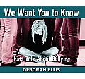We Want You to Know Kids Talk about Bullying