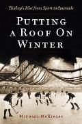 Putting a Roof on Winter: Hockey's Rise from Sports to Spectacle