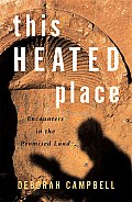 This Heated Place: Encounters in the Promised Land Cover