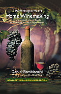 Techniques in Home Winemaking The Comprehensive Guide to Making Chateau Style Wines
