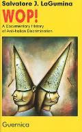 Wop! : Documentary History of Anti-italian Discrimination (99 Edition)