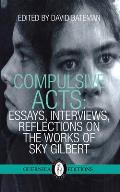 Compulsive Acts Essays, Interviews, Reflections on the Work of Sky Gilbert