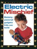 Electric Mischief Battery Powered Gadgets Kids Can Build
