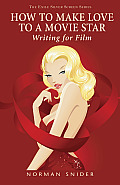 How to Make Love to a Movie Star: Writing for Film (Exile Silver Screen) Cover