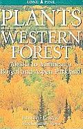 Plants of the Western Forest: Alaska to Minnesota Boreal & Aspen Parkland