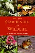 The New Gardening for Wildlife: A Guide for Nature Lovers