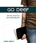 Go Deep: Spiritual Practices for Youth Ministry Book Version