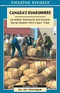 Canada's Rumrunners: Incredible Adventures and Exploits During Canada's Illicit Liquor Trade (Amazing Stories)