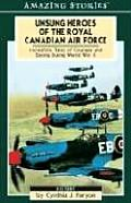 Unsung Heroes of the Royal Canadian Air Force (Amazing Stories Series)