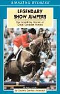 Legendary Show Jumpers: The Incredible Stories of Great Canadian Horses (Amazing Stories)