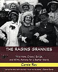 The Raging Grannies: Wild Hats, Cheeky Songs, and Witty Actions for a Better World