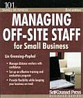 Managing Off-Site Staff for Small Business: Manage Distance Workers with Confidence.