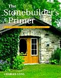 Stonebuilders Primer A Step By Step Guide for Owner Builders