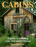 Cabins A Guide to Building Your Own Nature Retreat