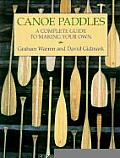 Canoe Paddles A Complete Guide to Making Your Own