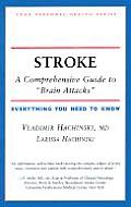 Stroke: A Comprehensive Guide to 'Brain Attacks' Everything You Need to Know (Your Personal Health)
