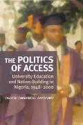 The Politics of Access: University Education and Nation-Building in Nigeria, 1948-2000