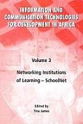 Networking Institutions of Learning: Volume 3: Information and Communication Technologies for Development in Africa