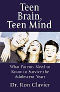 Teen Brain Teen Mind What Parents Need to Know to Survive the Adolescent Years