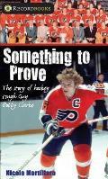 Something to Prove: The Story of Hockey Tough Guy Bobby Clarke (Recordbooks)